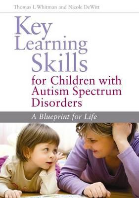 Key Learning Skills for Children With Autism Spectrum Disorders By Whitman, Thomas, L./ Dewitt, Nicole